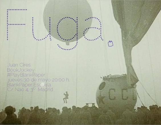 Juan Cires / PlayBlankPaper / Fuga / 30 de Mayo, 20:00