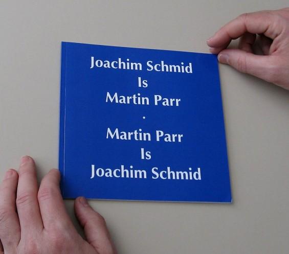 Joachim Schmid is Martin Parr, Martin Parr is Joachim Schmid, autoeditado, 2009